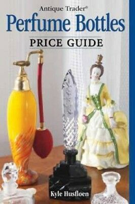 Antique Trader Perfume Bottles Price Guide by Kyle Husfloen