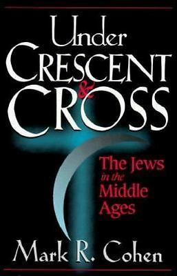 Under Crescent and Cross: The Jews in the Middle Ages, Mark R. Cohen, Good Book