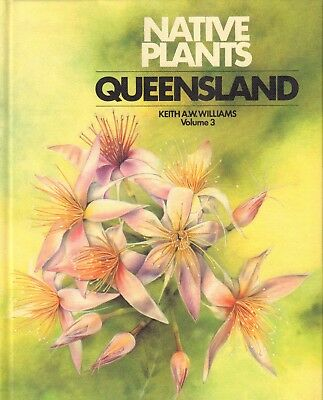 NATIVE PLANTS QUEENSLAND VOLUME 3 - Keith A.W. Williams