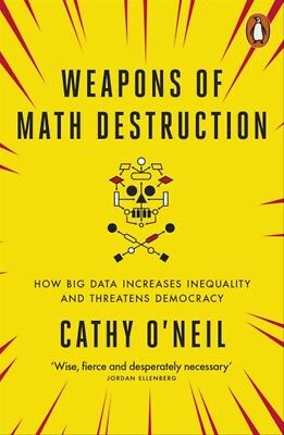 New Weapons Of Math Destruction: How Big Data Increases Inequality And ... By Ca
