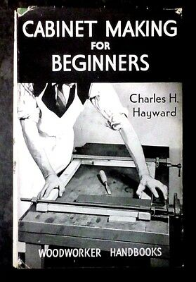 Cabinet Making for Beginners by Charles H. Hayward (H/B 1947)
