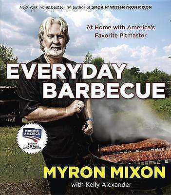Everyday Barbecue:At Home with America's Favorite Pitmaster by Myron Mixon #1772