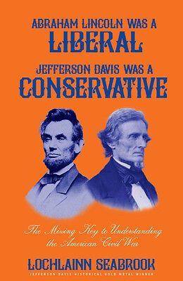 """""""ABRAHAM  LINCOLN WAS A LIBERAL, JEFFERSON  DAVIS WAS A CONSERVATIVE""""  Hardcover"""