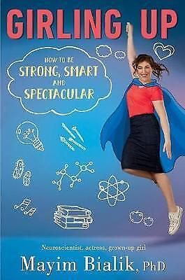 Girling Up: How to be Strong, Smart and Spectacular by Mayim Bialik #1919