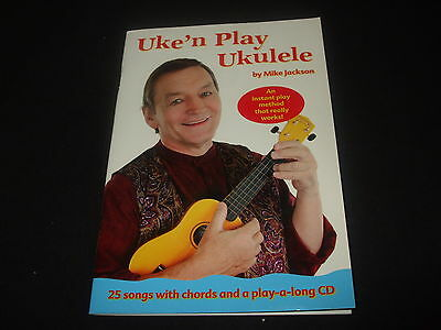 Mike Jackson - Uke'n Play Ukulele - 25 songs with chords and a play-a-long CD