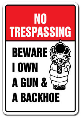 """NO TRESPASSING BEWARE I OWN A GUN & BACKHOE Decal private property 12"""""""