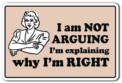 "I AM NOT ARGUING IM EXPLAINING WHY IM RIGHT Decal | Indoor/Outdoor | 5"" Tall"