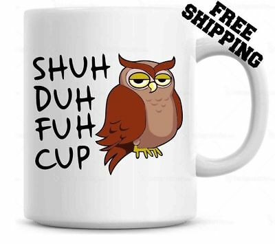 Shuh Duh Fuh Cup Funny Owl Mug Gift for coworkers or office present 11 oz, 15 oz
