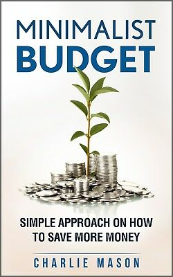 Minimalistic Budget: Simple Strategies On How To Save More and Become Financial