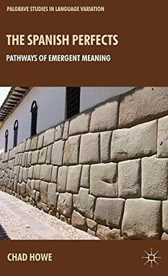 The Spanish Perfects: Pathways of Emergent Meaning (Palgrave Studies in Language