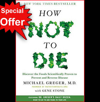 How Not To Die: Discover The Foods Scientifically Proven to Prevent by Greger