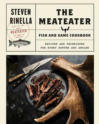 The MeatEater Fish and Game Cookbook Recipes by Steven Rinella Hunting Hardcover