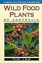 New Wild Food Plants of Australia By Tim Low