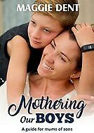 New Mothering Our Boys By Maggie Dent
