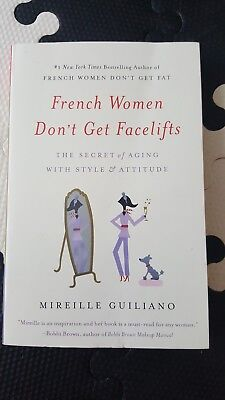 ''French Women Don't Get Facelifts: Aging with Attitude'' Mireille Guiliano