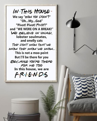 Friends In This House We Say How You Doin 11-36 Inches Poster Without Frame