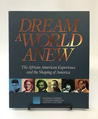 Dream a World Anew African American Experience and the Shaping of America NMAAHC