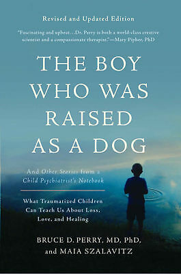 The Boy Who Was Raised As a Dog by Maia Szalavitz, Bruce D. Perry (eBooks, 2017)