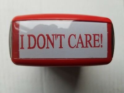 I Don't Care self inking novelty stamp