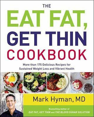 (NEW) The Eat Fat, Get Thin Cookbook BY Mark Hyman : 150 Recipes  HARDCOVER