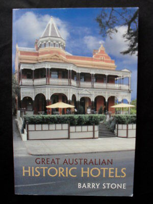 GREAT AUSTRALIAN HISTORIC HOTELS: Barry Stone: Take a look Back: 30 Chapters