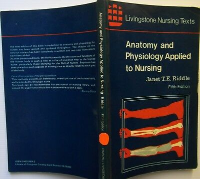 ANATOMY & PHYSIOLOGY APPLIED TO NURSING Janet Riddle 5 th Edition 1977