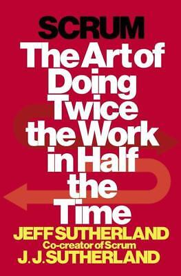 Scrum: The Art of Doing Twice the Work in Half the Time Jeff Sutherland