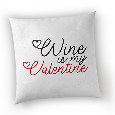 Wine Is My Valentine White Cushion- Funny Valentines Novelty Gift Present Couple