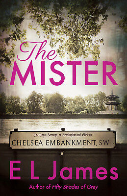 The Mister by E L James The New Bestseller from the author of 50 Shades
