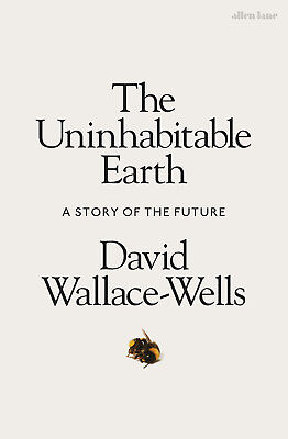 The Uninhabitable Earth: A Story of the Future Hardcover – 19 Feb 0241355214