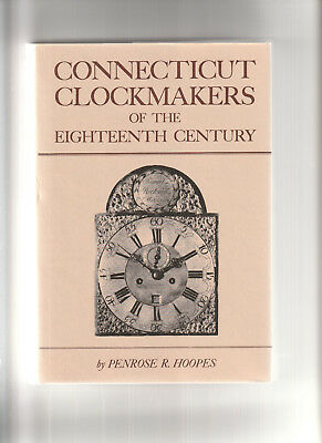 CONNECTICUT CLOCKMAKERS OF THE EIGHTEENTH CENTURY. By Penrose R. Hoopes- NEW