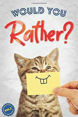 Would You Rather? The Book Of Silly, Challenging, Downright Hilarious Questions