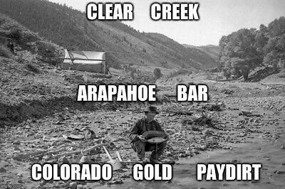 Co. Clear Creek Arapahoe Bar Gold Paydirt 1lb Unsearched***NEW PRICE***