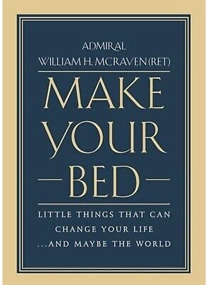 Make Your Bed: Little Things That Can Change Your Life By William H McRaven