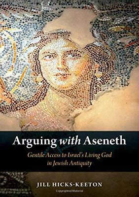Arguing with Aseneth: Gentile Access to Israel's Living God in Jewish Antiquity