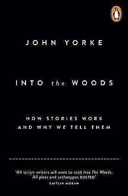 Into The Woods: How Stories Work and Why We Tell Them by John Yorke (Paperback,