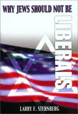 Why Jews Should Not Be Liberals, Larry F. Sternberg, Good Book