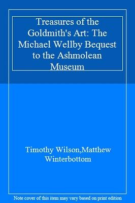 Treasures of the Goldmith's Art: The Michael We, Wilson, Winterbottom..