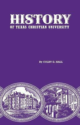 History of Texas Christian University: A College of the Cattle Frontier, by Hall