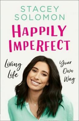 Happily Imperfect - Living Life Your Own Way by Stacey Solomon (NEW Hardback)