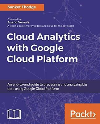 Cloud Analytics with Google Cloud Platform An end-to-end guide to processing an