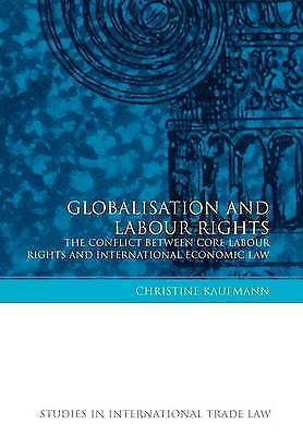 Globalisation and Labour Rights: The Conflict Between Core Labour Rights and Int