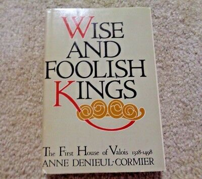 Wise and Foolish Kings The First House of Valois By Anne Denieul-Cormier
