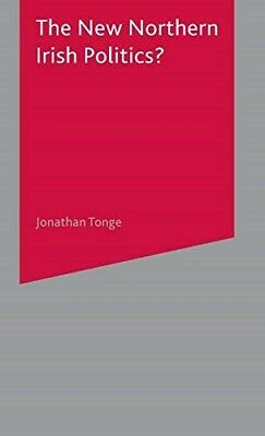 The New Northern Irish Politics? - New Book Tonge, J.