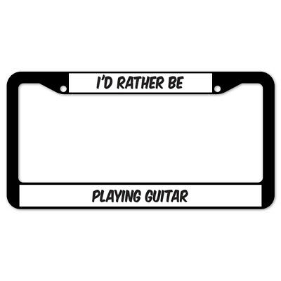 RATHER BE PLAYING MY GUITAR Metal License Plate Frame