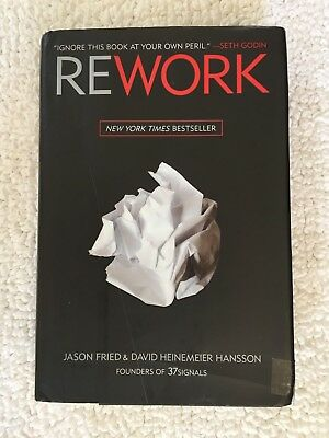REWORK CHANGE THE WAY YOU WORK FOREVER BY: JASON FRIED and DAVID HANSSON