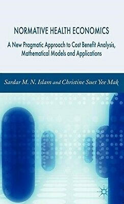 Normative Health Economics: A New Pragmatic Approach to Cost Benefit Analysis, M