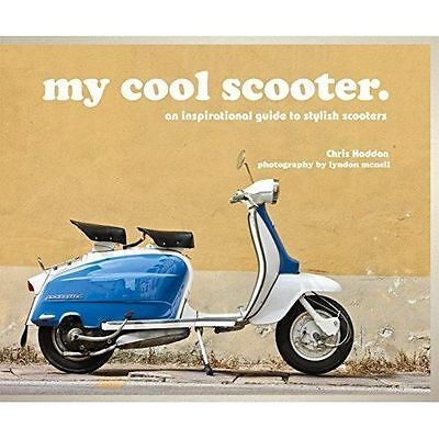 My Cool Scooter: An Inspirational Guide to Scooters by Chris Haddon (Hardback, 2