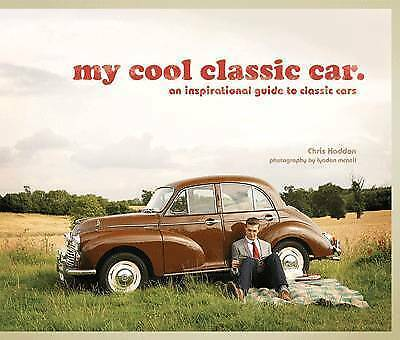 My Cool Classic Car: An Inspirational Guide to Classic Cars by Chris Haddon (Har