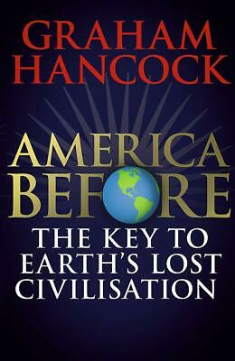 America Before: the Key to Earth's Lost Civilization : A New Investigation in...